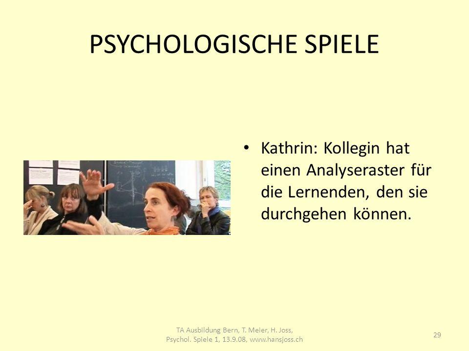 PSYCHOLOGISCHE SPIELE Kathrin: Kollegin hat einen Analyseraster für die Lernenden, den sie durchgehen können. 29 TA Ausbildung Bern, T. Meier, H. Joss