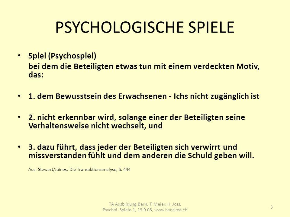 PSYCHOLOGISCHE SPIELE Spiel (Psychospiel) bei dem die Beteiligten etwas tun mit einem verdeckten Motiv, das: 1. dem Bewusstsein des Erwachsenen - Ichs
