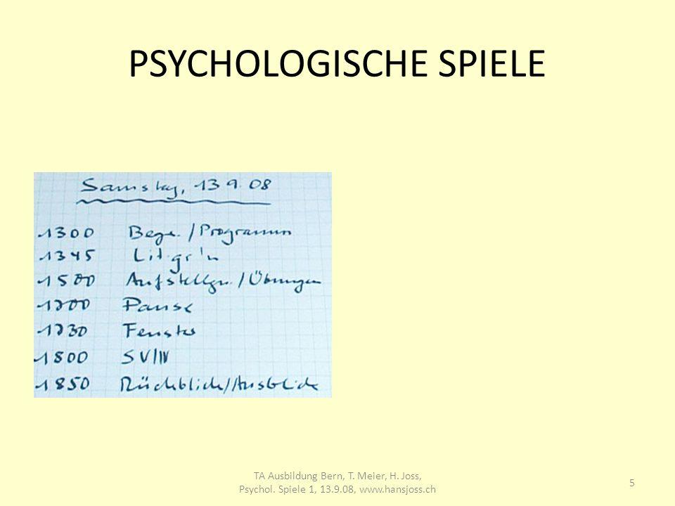 PSYCHOLOGISCHE SPIELE 5 TA Ausbildung Bern, T. Meier, H. Joss, Psychol. Spiele 1, 13.9.08, www.hansjoss.ch