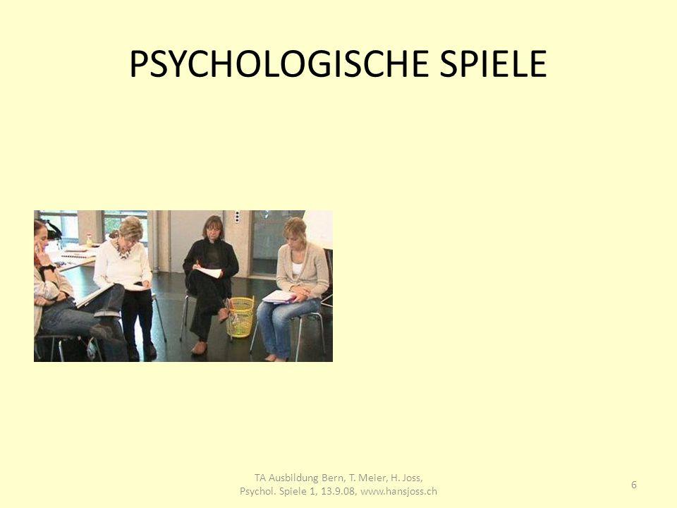 PSYCHOLOGISCHE SPIELE 6 TA Ausbildung Bern, T. Meier, H. Joss, Psychol. Spiele 1, 13.9.08, www.hansjoss.ch