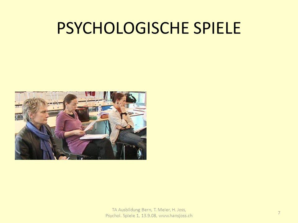 PSYCHOLOGISCHE SPIELE 7 TA Ausbildung Bern, T. Meier, H. Joss, Psychol. Spiele 1, 13.9.08, www.hansjoss.ch