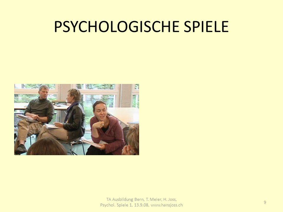 PSYCHOLOGISCHE SPIELE 9 TA Ausbildung Bern, T. Meier, H. Joss, Psychol. Spiele 1, 13.9.08, www.hansjoss.ch