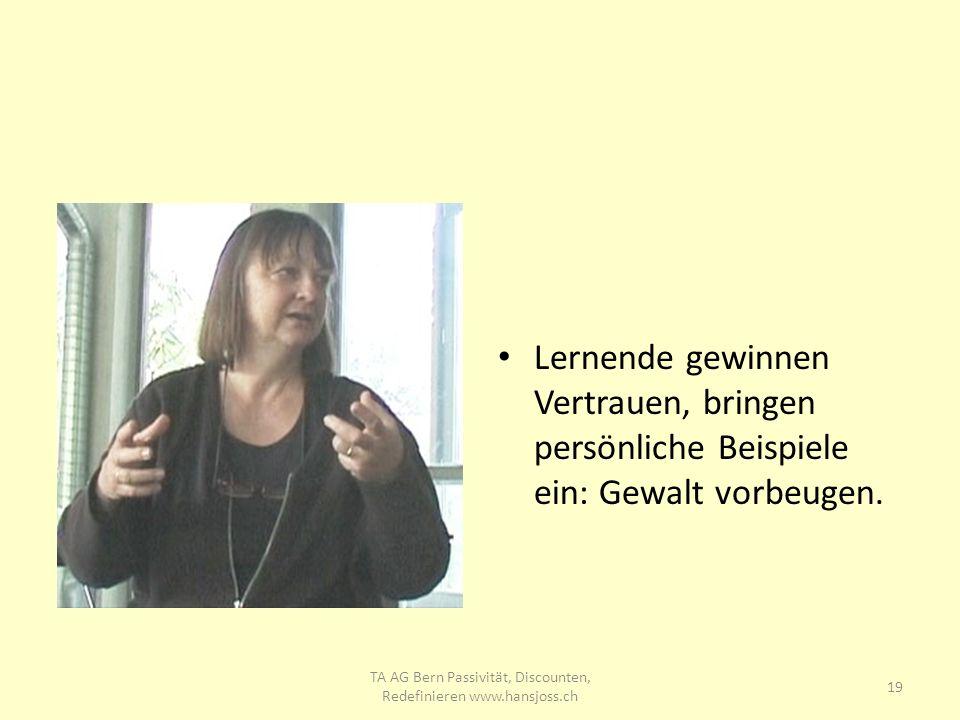 Lernende gewinnen Vertrauen, bringen persönliche Beispiele ein: Gewalt vorbeugen. 19 TA AG Bern Passivität, Discounten, Redefinieren www.hansjoss.ch