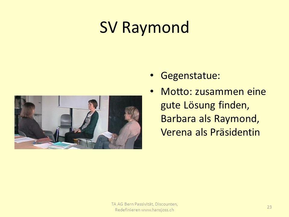 SV Raymond Gegenstatue: Motto: zusammen eine gute Lösung finden, Barbara als Raymond, Verena als Präsidentin 23 TA AG Bern Passivität, Discounten, Red