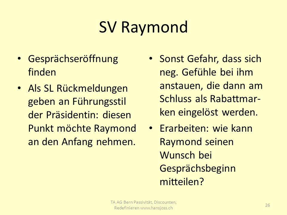 SV Raymond Gesprächseröffnung finden Als SL Rückmeldungen geben an Führungsstil der Präsidentin: diesen Punkt möchte Raymond an den Anfang nehmen. Son