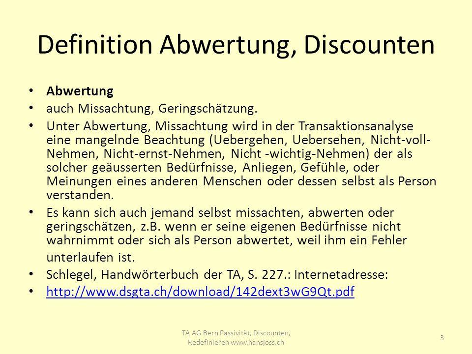 Die 4 Stufen der Abwertung Ines berichtet über ihr Erleben im Beispiel: Karl kommt weinend aus der Pause 14 TA AG Bern Passivität, Discounten, Redefinieren www.hansjoss.ch