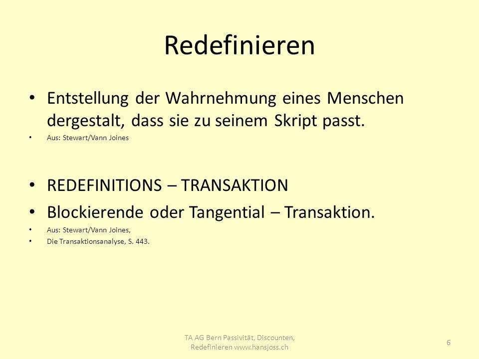 Redefinieren Entstellung der Wahrnehmung eines Menschen dergestalt, dass sie zu seinem Skript passt. Aus: Stewart/Vann Joines REDEFINITIONS – TRANSAKT