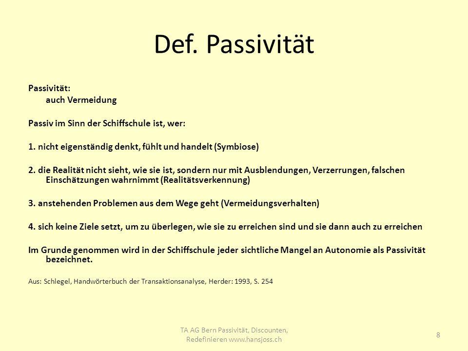 Def. Passivität Passivität: auch Vermeidung Passiv im Sinn der Schiffschule ist, wer: 1. nicht eigenständig denkt, fühlt und handelt (Symbiose) 2. die