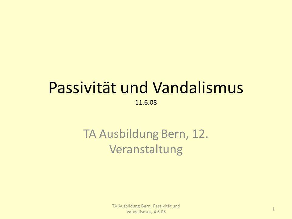 Passivität und Vandalismus 14.6.08 Passivität ist mit vielen Konzepten verknüpft: Grundpositionen Zeitstrukturierung Bezugsrahmen Strokes ua.