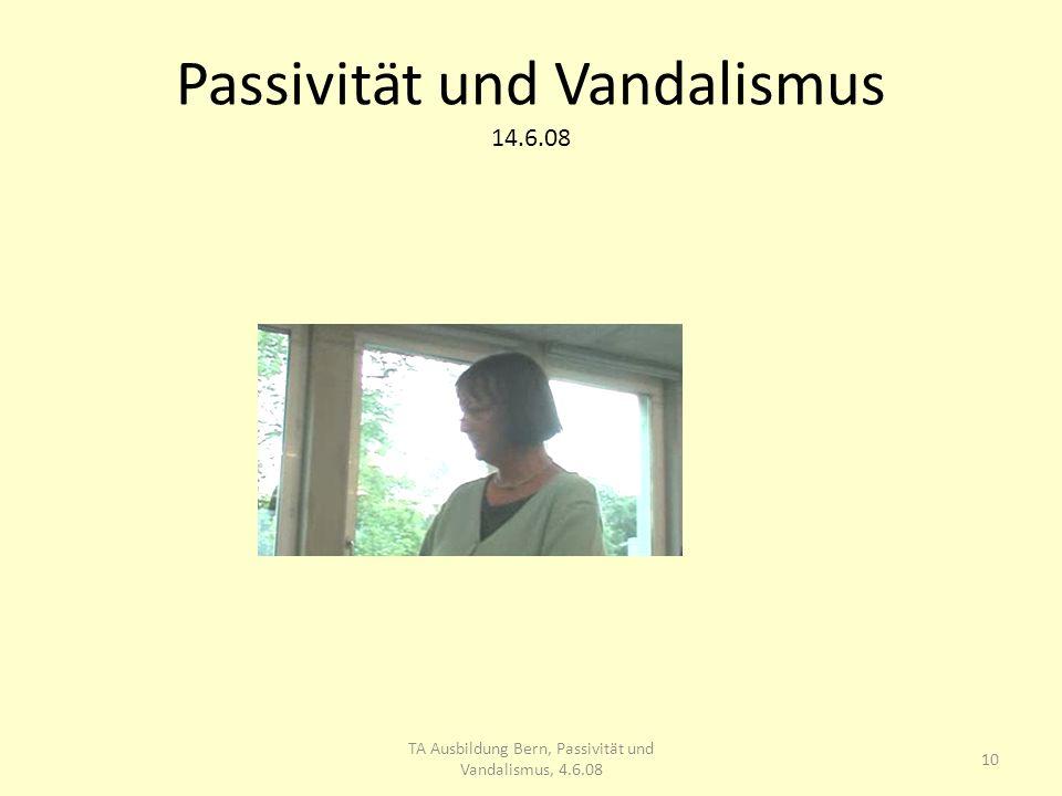Passivität und Vandalismus 14.6.08 10 TA Ausbildung Bern, Passivität und Vandalismus, 4.6.08