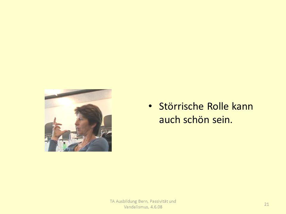 Störrische Rolle kann auch schön sein. 21 TA Ausbildung Bern, Passivität und Vandalismus, 4.6.08