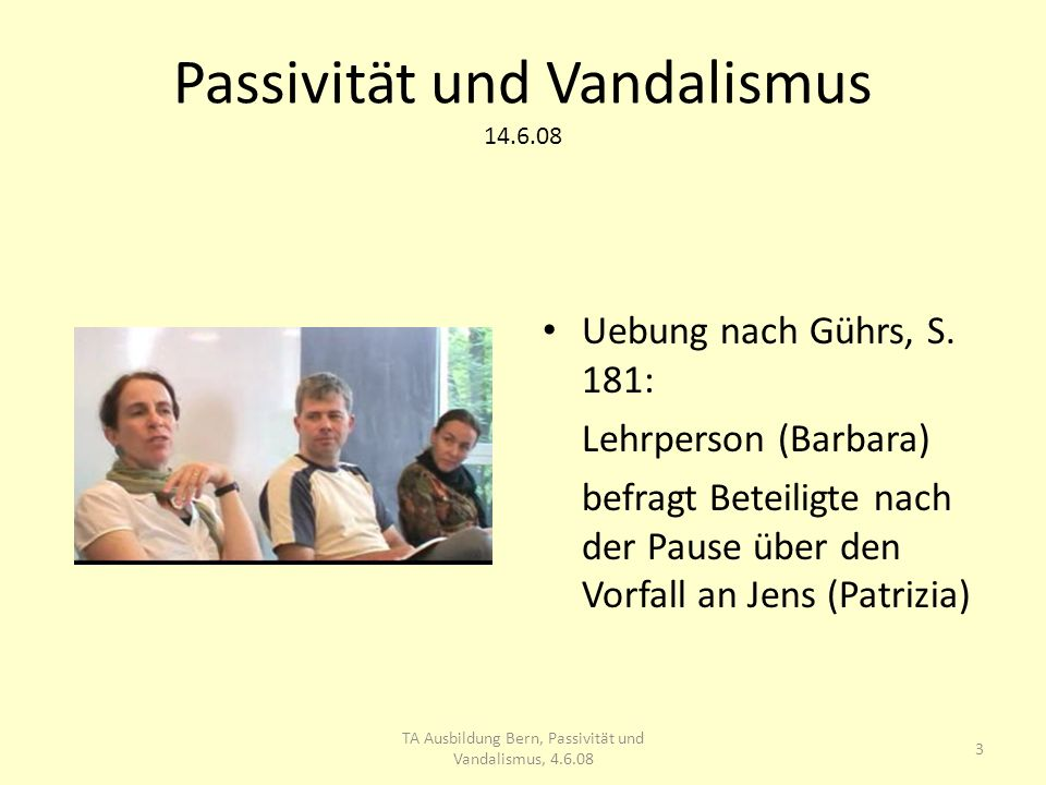 Passivität und Vandalismus 14.6.08 14 TA Ausbildung Bern, Passivität und Vandalismus, 4.6.08