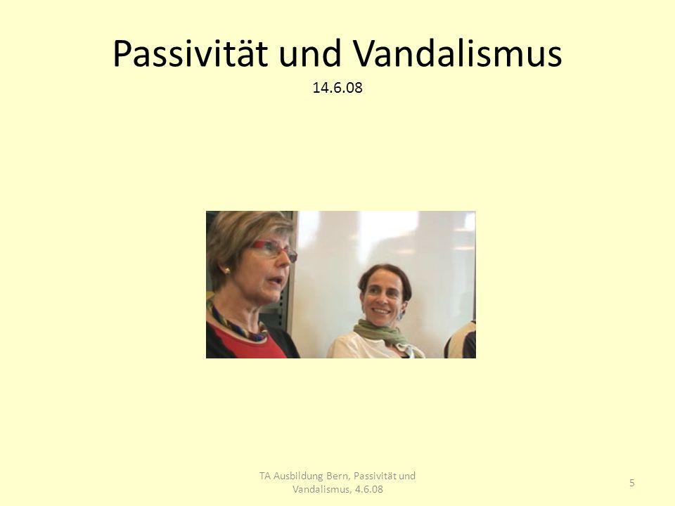 Passivität und Vandalismus 14.6.08 16 TA Ausbildung Bern, Passivität und Vandalismus, 4.6.08