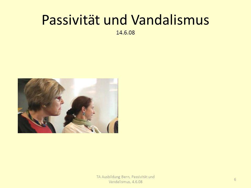 Passivität und Vandalismus 14.6.08 Betroffener Jens 7 TA Ausbildung Bern, Passivität und Vandalismus, 4.6.08