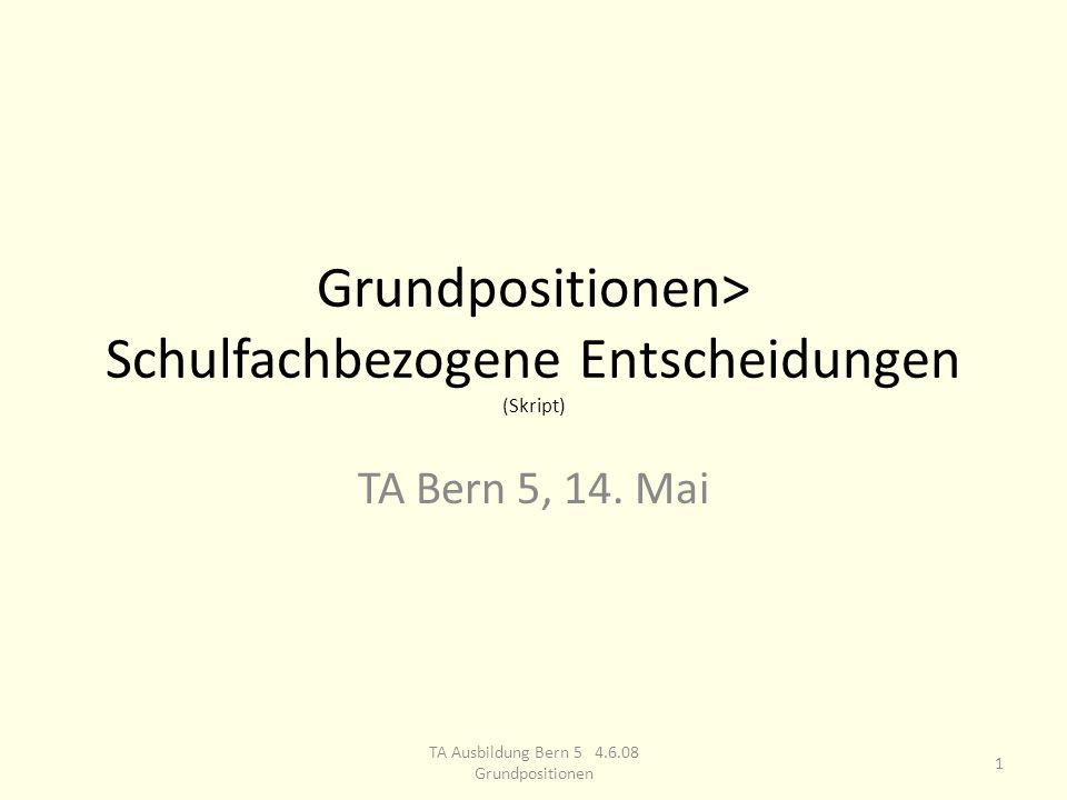Grundpositionen> Schulfachbezogene Entscheidungen (Skript) TA Bern 5, 14.