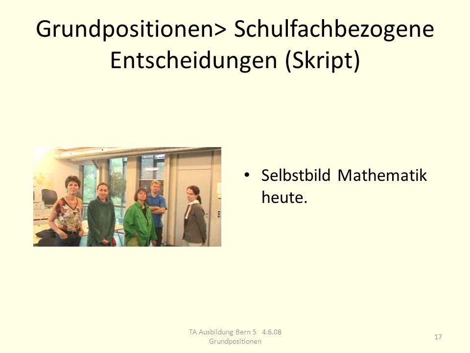 Grundpositionen> Schulfachbezogene Entscheidungen (Skript) Selbstbild Mathematik heute.