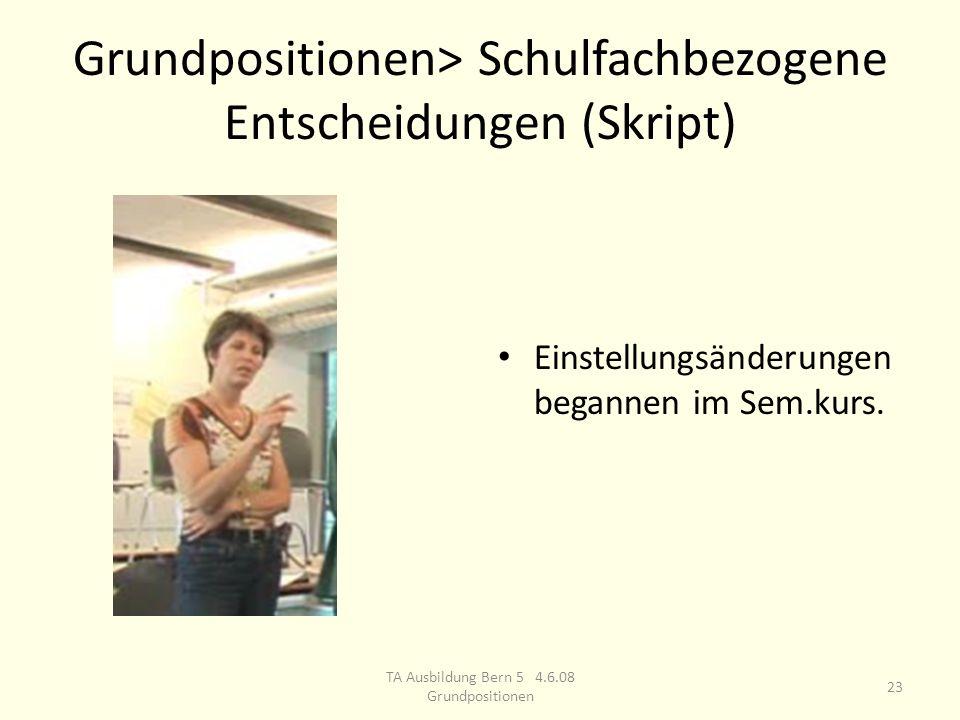 Grundpositionen> Schulfachbezogene Entscheidungen (Skript) Einstellungsänderungen begannen im Sem.kurs.