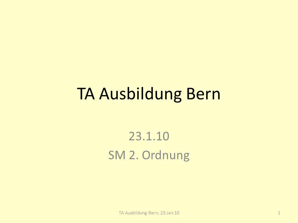 TA Ausbildung Bern 23.1.10 SM 2. Ordnung 1TA Ausbildung Bern, 23.Jan.10