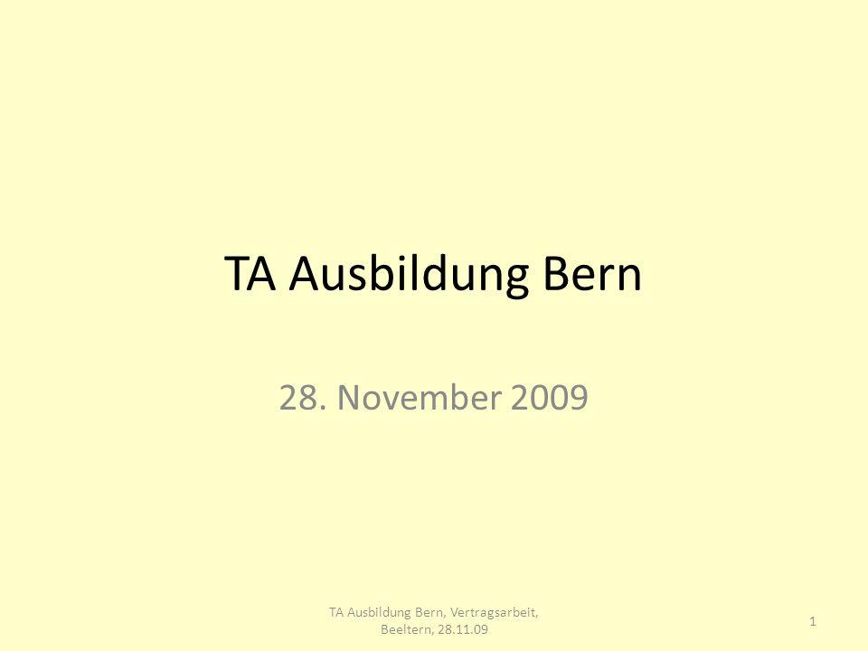 TA Ausbildung Bern 28. November 2009 1 TA Ausbildung Bern, Vertragsarbeit, Beeltern, 28.11.09