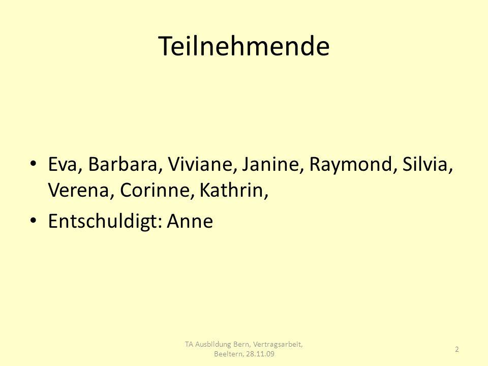 Teilnehmende Eva, Barbara, Viviane, Janine, Raymond, Silvia, Verena, Corinne, Kathrin, Entschuldigt: Anne 2 TA Ausbildung Bern, Vertragsarbeit, Beeltern, 28.11.09