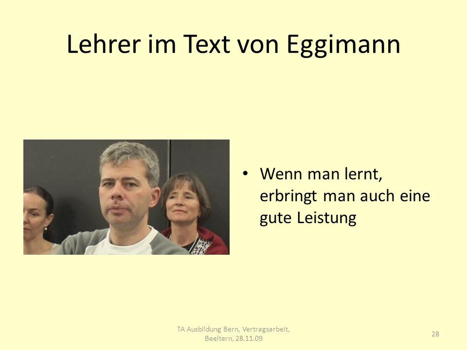Lehrer im Text von Eggimann Wenn man lernt, erbringt man auch eine gute Leistung 28 TA Ausbildung Bern, Vertragsarbeit, Beeltern, 28.11.09