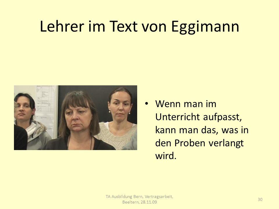 Lehrer im Text von Eggimann Wenn man im Unterricht aufpasst, kann man das, was in den Proben verlangt wird.