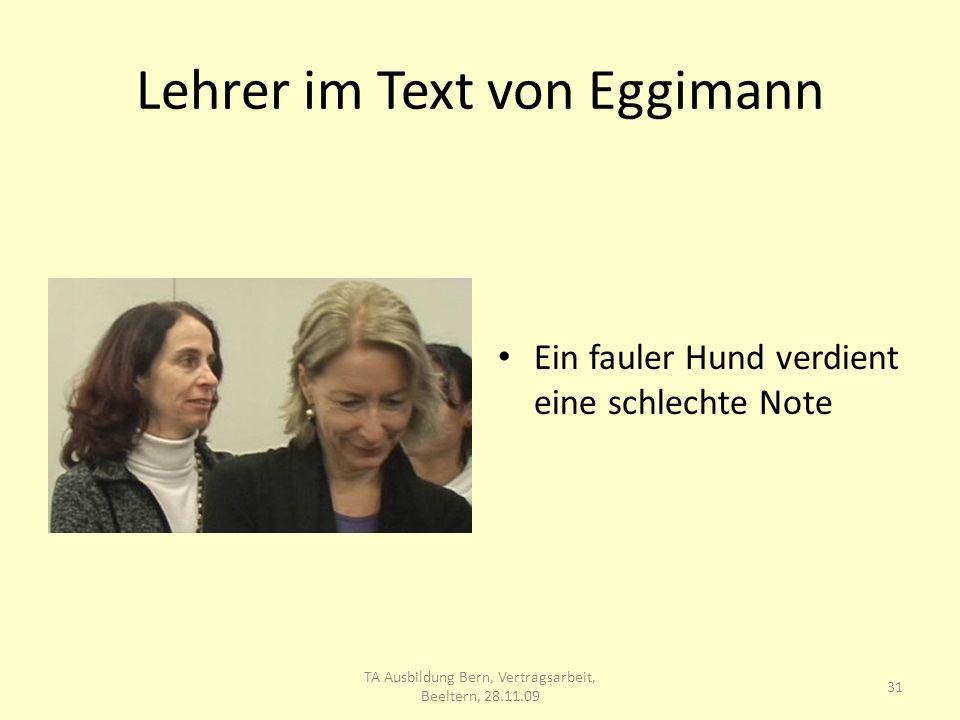 Lehrer im Text von Eggimann Ein fauler Hund verdient eine schlechte Note 31 TA Ausbildung Bern, Vertragsarbeit, Beeltern, 28.11.09