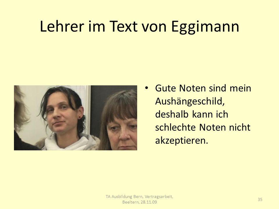 Lehrer im Text von Eggimann Gute Noten sind mein Aushängeschild, deshalb kann ich schlechte Noten nicht akzeptieren.