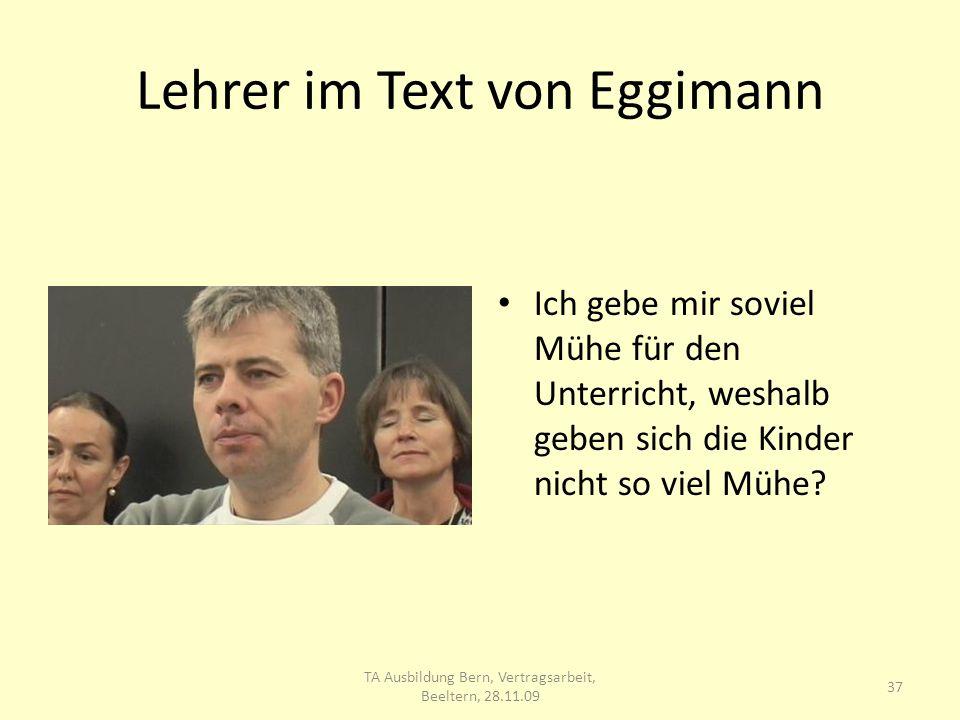 Lehrer im Text von Eggimann Ich gebe mir soviel Mühe für den Unterricht, weshalb geben sich die Kinder nicht so viel Mühe.