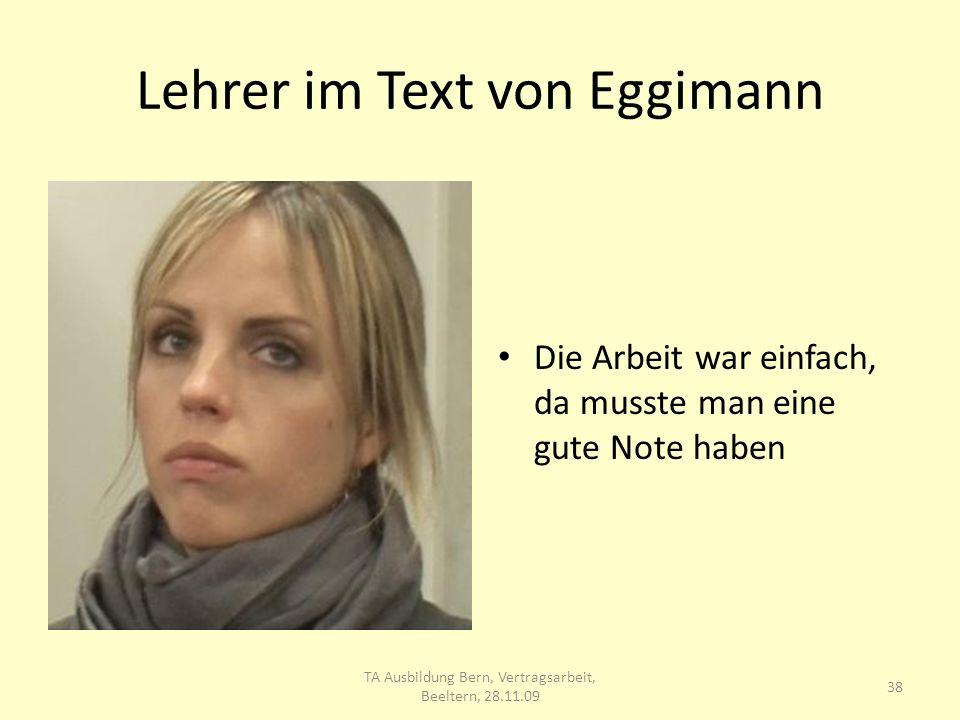 Lehrer im Text von Eggimann Die Arbeit war einfach, da musste man eine gute Note haben 38 TA Ausbildung Bern, Vertragsarbeit, Beeltern, 28.11.09