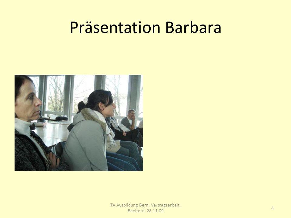 Präsentation Barbara 4 TA Ausbildung Bern, Vertragsarbeit, Beeltern, 28.11.09