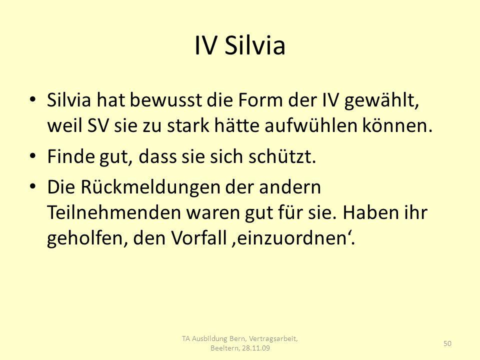 IV Silvia Silvia hat bewusst die Form der IV gewählt, weil SV sie zu stark hätte aufwühlen können.