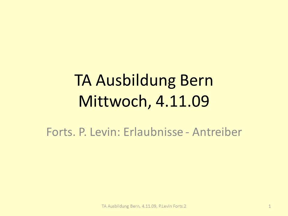 TA Ausbildung Bern Mittwoch, 4.11.09 Forts. P. Levin: Erlaubnisse - Antreiber 1TA Ausbildung Bern, 4.11.09, P.Levin Forts.2