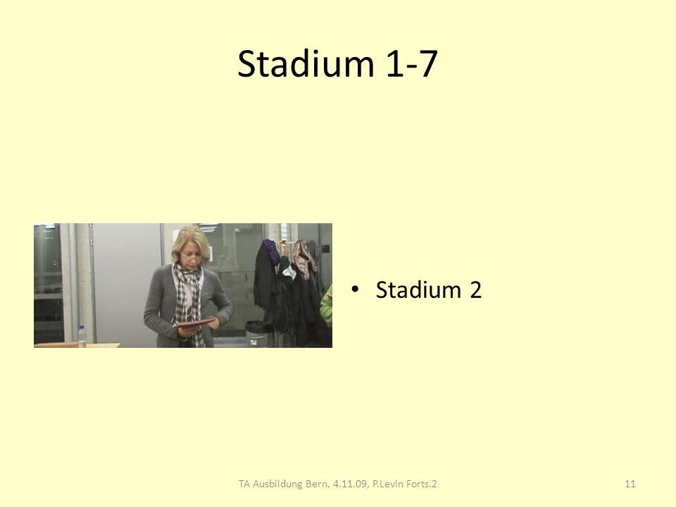 Stadium 1-7 Stadium 2 11TA Ausbildung Bern, 4.11.09, P.Levin Forts.2