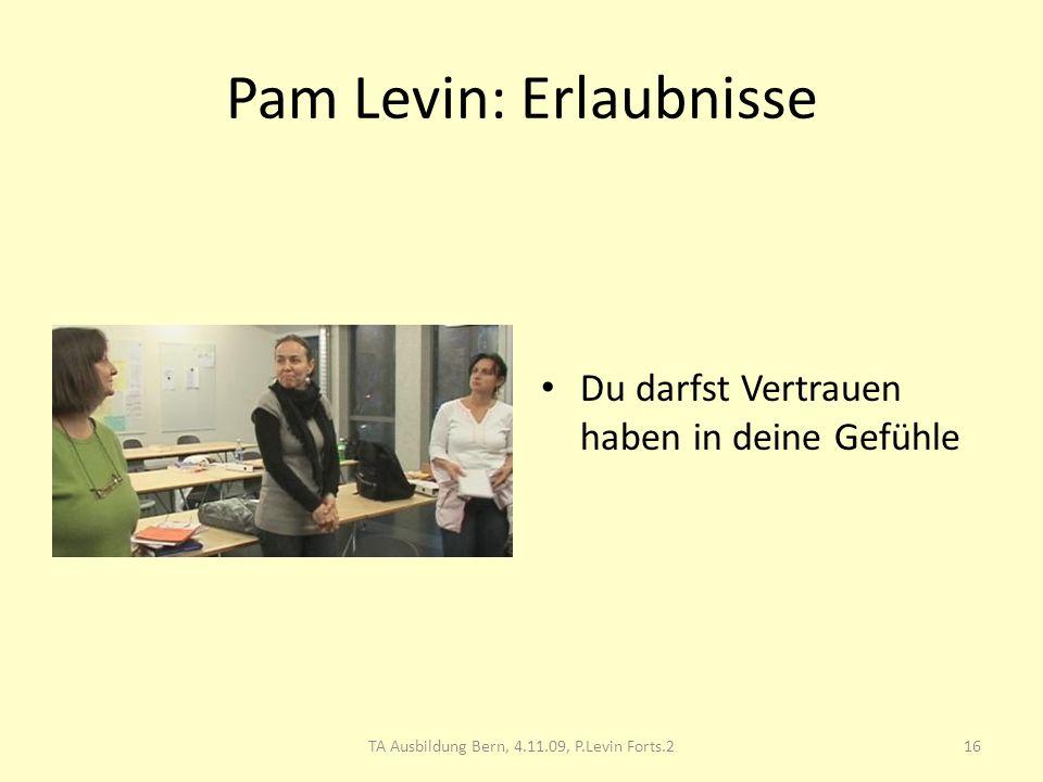 Pam Levin: Erlaubnisse Du darfst Vertrauen haben in deine Gefühle 16TA Ausbildung Bern, 4.11.09, P.Levin Forts.2