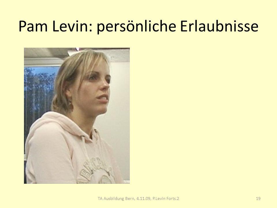 Pam Levin: persönliche Erlaubnisse 19TA Ausbildung Bern, 4.11.09, P.Levin Forts.2