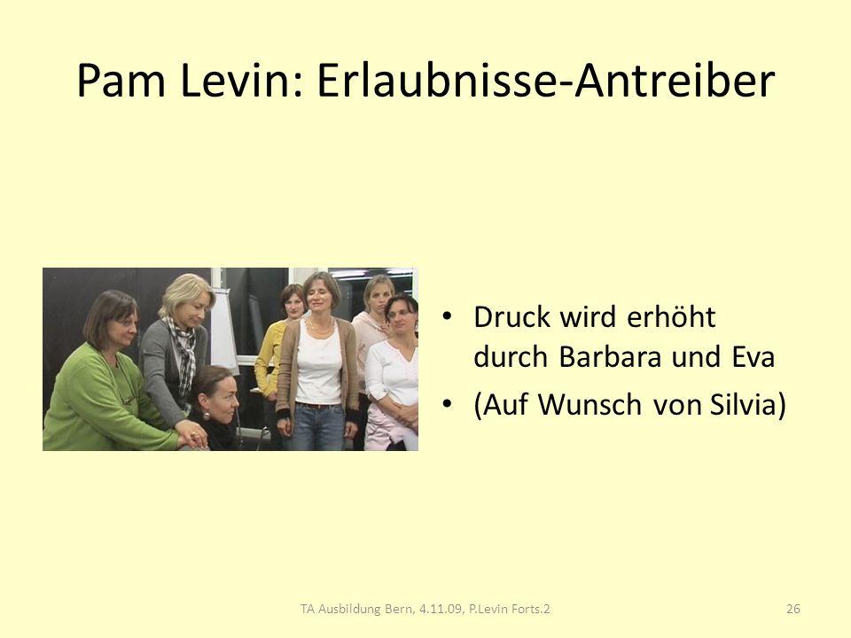 Pam Levin: Erlaubnisse-Antreiber Druck wird erhöht durch Barbara und Eva (Auf Wunsch von Silvia) 26TA Ausbildung Bern, 4.11.09, P.Levin Forts.2