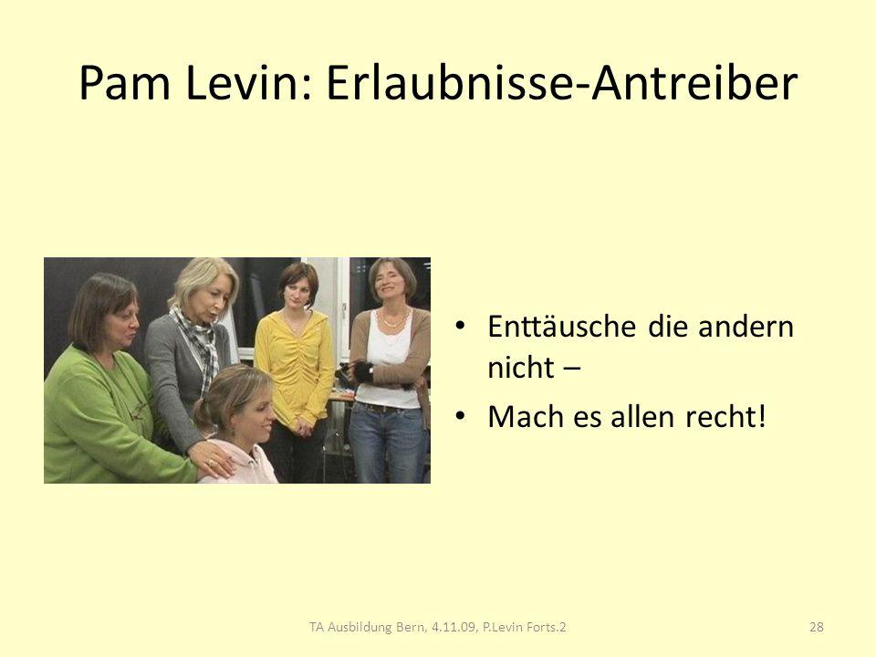 Pam Levin: Erlaubnisse-Antreiber Enttäusche die andern nicht – Mach es allen recht! 28TA Ausbildung Bern, 4.11.09, P.Levin Forts.2