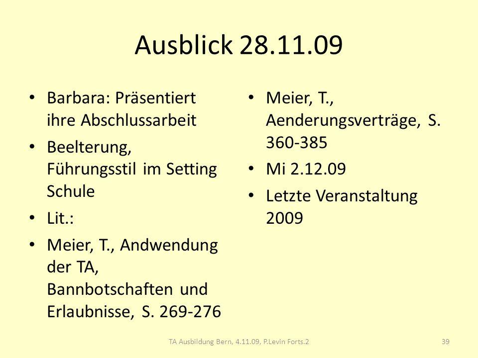 Ausblick 28.11.09 Barbara: Präsentiert ihre Abschlussarbeit Beelterung, Führungsstil im Setting Schule Lit.: Meier, T., Andwendung der TA, Bannbotscha