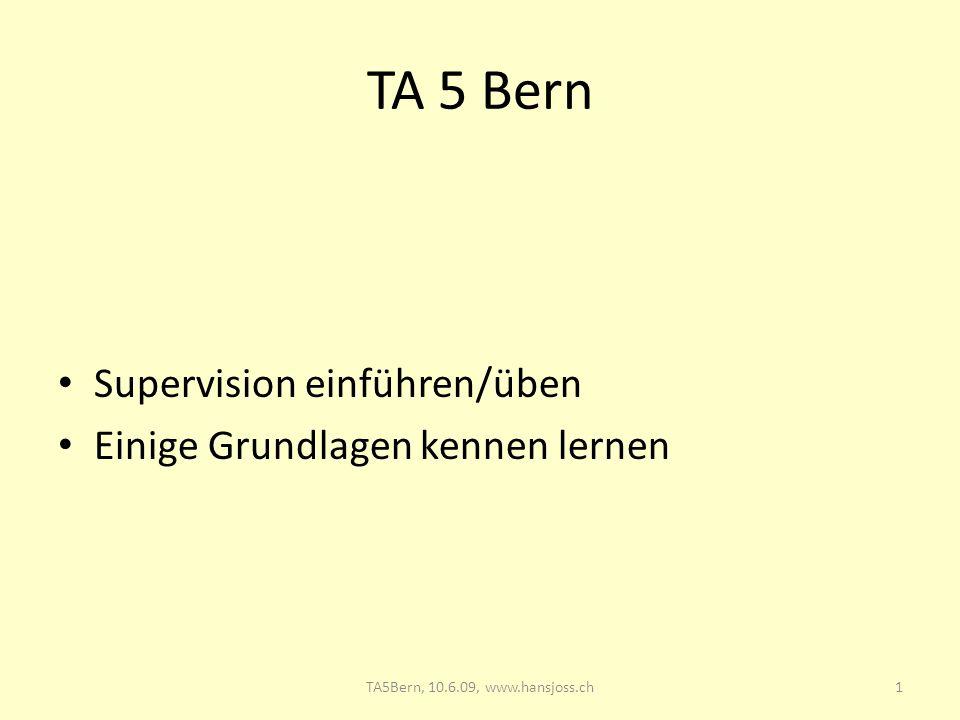 TA 5 Bern Supervision einführen/üben Einige Grundlagen kennen lernen 1TA5Bern, 10.6.09, www.hansjoss.ch