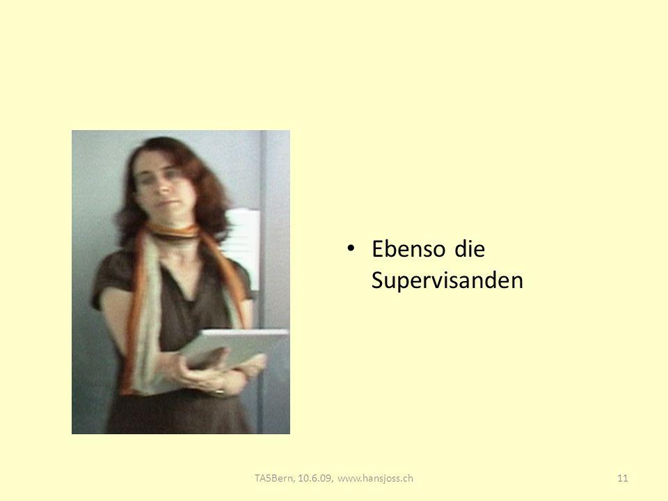 Ebenso die Supervisanden 11TA5Bern, 10.6.09, www.hansjoss.ch