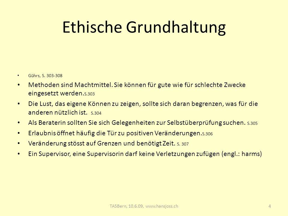 Ethische Grundhaltung Gührs, S. 303-308 Methoden sind Machtmittel. Sie können für gute wie für schlechte Zwecke eingesetzt werden. S.303 Die Lust, das