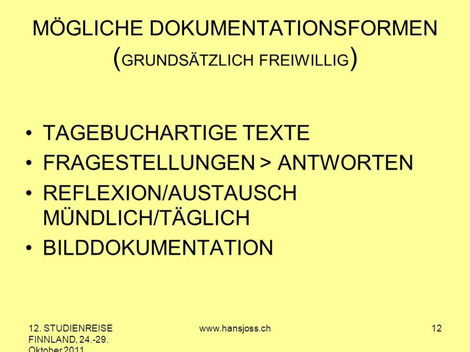 12. STUDIENREISE FINNLAND, 24.-29. Oktober 2011 www.hansjoss.ch12 MÖGLICHE DOKUMENTATIONSFORMEN ( GRUNDSÄTZLICH FREIWILLIG ) TAGEBUCHARTIGE TEXTE FRAG