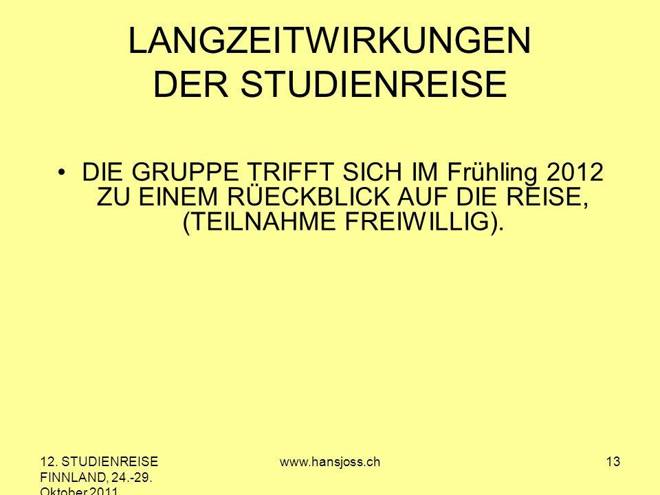 12. STUDIENREISE FINNLAND, 24.-29. Oktober 2011 www.hansjoss.ch13 LANGZEITWIRKUNGEN DER STUDIENREISE DIE GRUPPE TRIFFT SICH IM Frühling 2012 ZU EINEM