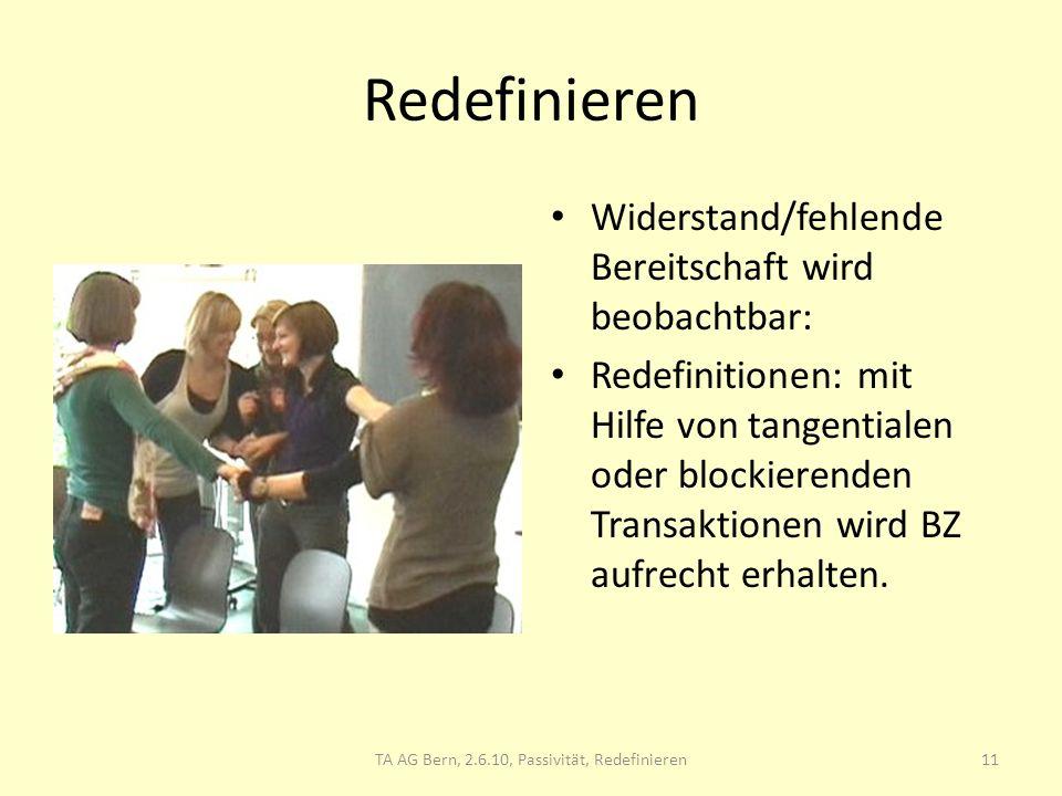Redefinieren Widerstand/fehlende Bereitschaft wird beobachtbar: Redefinitionen: mit Hilfe von tangentialen oder blockierenden Transaktionen wird BZ au