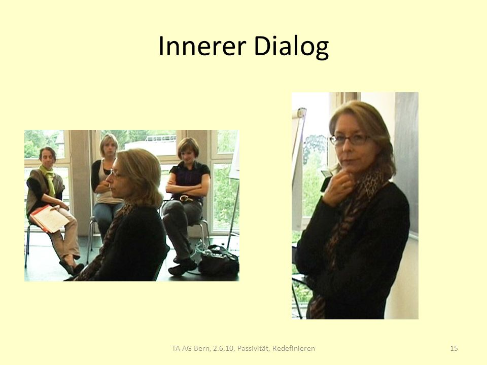 Innerer Dialog 15TA AG Bern, 2.6.10, Passivität, Redefinieren