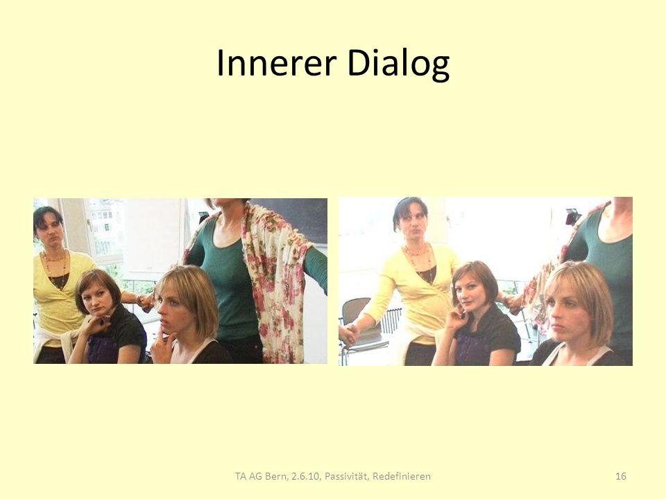 Innerer Dialog 16TA AG Bern, 2.6.10, Passivität, Redefinieren