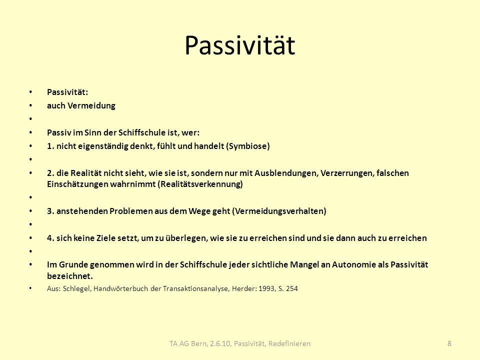 Passivität Passivität: auch Vermeidung Passiv im Sinn der Schiffschule ist, wer: 1. nicht eigenständig denkt, fühlt und handelt (Symbiose) 2. die Real