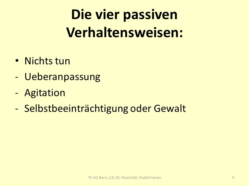 Die vier passiven Verhaltensweisen: Nichts tun -Ueberanpassung -Agitation -Selbstbeeinträchtigung oder Gewalt TA AG Bern, 2.6.10, Passivität, Redefini