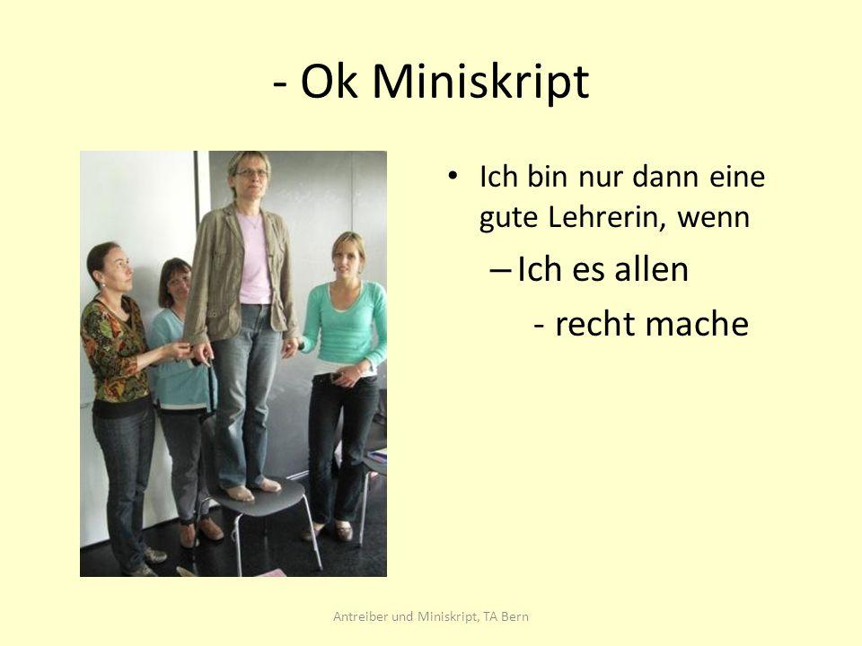 - Ok Miniskript Ich bin nur dann eine gute Lehrerin, wenn – Ich es allen -recht mache Antreiber und Miniskript, TA Bern